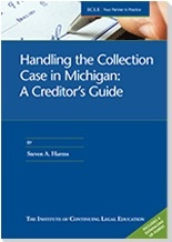 Handling the Collection Case in Michigan; A Creditor's Guide